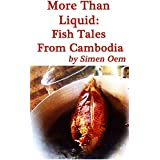 More Than Liquid: Fish Tales and Faith from Cambodia (The Kingdom of Wondering Book 1)