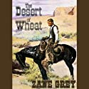 The Desert of Wheat Audiobook by Zane Grey Narrated by Jim Gough