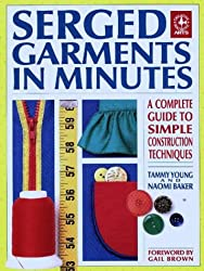 Serged Garments in Minutes: A Complete Guide to Simple Construction Techniques (Creative Machine Arts Series)