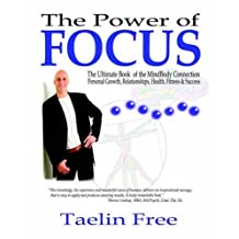 The Power of Focus: The Ultimate Book of the MindBody Connection - Personal Growth, Relationships, Health, Fitness & Success