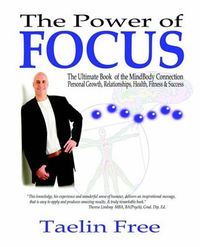 Read Online The Power of Focus: The Ultimate Book of the MindBody Connection - Personal Growth, Relationships, Health, Fitness & Success pdf