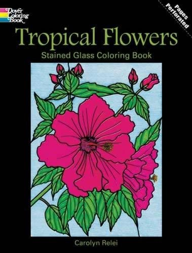 (Tropical Flowers Stained Glass Coloring Book (Dover Nature Stained Glass Coloring Book))