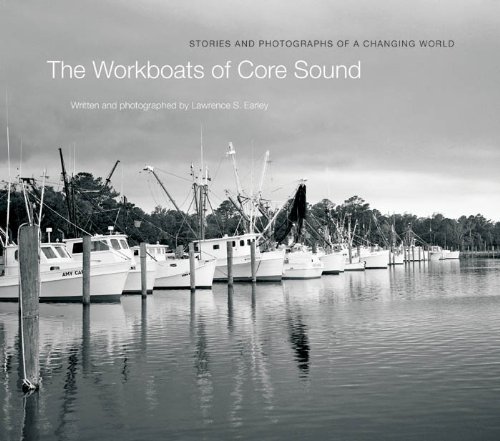 The Workboats of Core Sound: Stories and Photographs of a Changing World ()