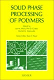 Solid Phase Processing of Polymers, P.D. Coates, I.M. Ward, M. M. Dumoulin, 1569903077