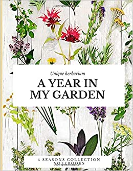 A Year In My Garden Unique Herbarium A Perfect Notebook For