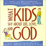 What Kids Say about Life, Love, and God, Bill Barbour and Rebekah Rendall Blanda, 1586601415