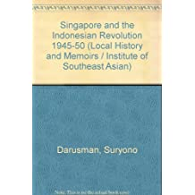Singapore and the Indonesian Revolution, 1945-50: Recollections of Suryono Darusman