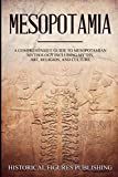 Mesopotamia: A Comprehensive Guide to Mesopotamian Mythology including Myths, Art, Religion, and Culture