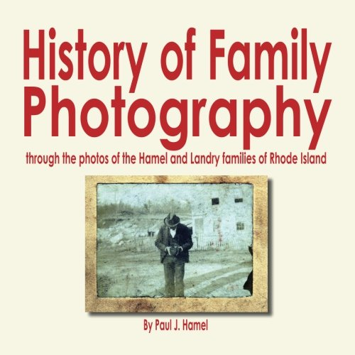 History of Family Photography: Through the Photos of the Hamel and Landry Families of Rhode Island