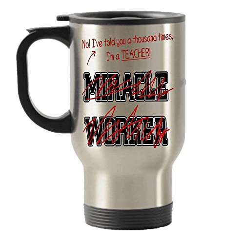 I'm a Teacher, Not a miracle Worker gift idea Stainless Steel Travel Insulated Tumblers Mug (Customized Gift Baskets Chicago)