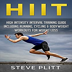HIIT: High Intensity Interval Training Guide Including Running, Cycling & Bodyweight Workouts For Weight Loss