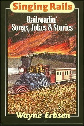 Download online Singing Rails: Railroadin' Songs, Jokes & Stories PDF, azw (Kindle), ePub