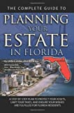 The Complete Guide to Planning Your Estate in Florida: A Step-by-Step Plan to Protect Your Assets, Limit Your Taxes, and Ensure Your Wishes Are Fulfilled for Florida Residents