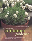 The Ultimate Container Gardener, Stephanie Donaldson, 0754809323