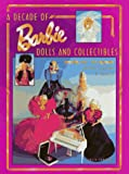 A Decade of Barbie Dolls and Collectibles 1981-1991, Beth Summers, 0891457143