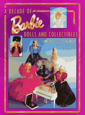 A Decade of Barbie Dolls and Collectibles 1981-1991: Identification & Values