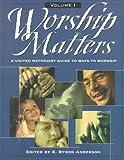 Worship Matters Vol. 1 9780881772791