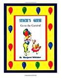 STACIE's GEESE Go to the CARNIVAL, Margaret Whitaker, 1497371317