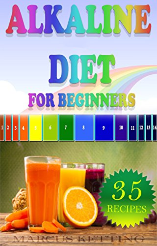 Alkaline Diet For Beginners: Achieve Weight Loss, Boost Health and Increase Your Overall Wellbeing, Plus 35 Great Recipes, Drinks and Shakes