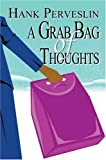 A Grab Bag of Thoughts, Hank Perveslin, 0595664482