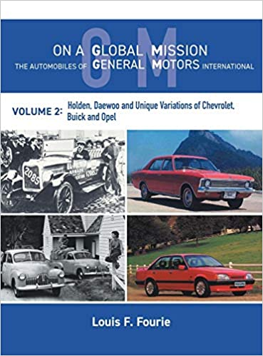 On a Global Mission: The Automobiles of General Motors International Volume 2: Holden, Daewoo and Unique Variations of Chevrolet, Buick and Opel Hardcover ...