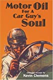 Motor Oil for a Car Guy's Soul, Kevin Clemens, 0972944524