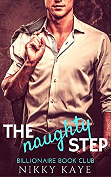 The Naughty Step (Billionaire Book Club 2) by [Kaye, Nikky]