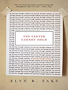 The Center Cannot Hold by [Saks, Elyn R.]