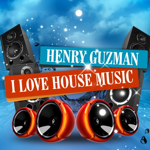 I love house music henry guzman mp3 downloads for House music mp3