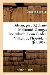 Pèlerinages : Stéphane Mallarmé, Georges Rodenbach, Léon Cladel, Villiers de l'Isle-Adam par Georges Casella