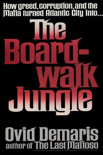 The Boardwalk Jungle: How Greed, Corruption and the Mafia turned Atlantic City into the Boardwalk Jungle