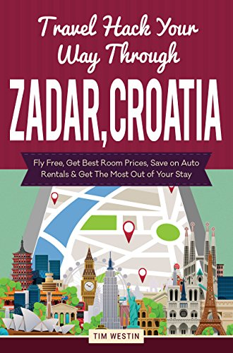 Travel Hack Your Way Through Zadar, Croatia: Fly Free, Get Best Room Prices, Save on Auto Rentals & Get The Most Out of Your Stay