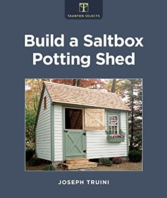 Build A Saltbox Potting Shed Kindle Edition By Joseph