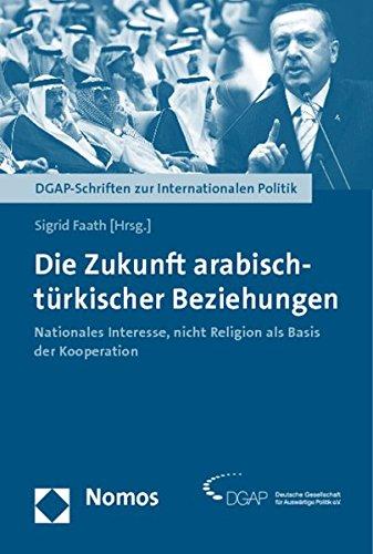 Die Zukunft arabisch-türkischer Beziehungen: Nationales Interesse, nicht Religion als Basis der Kooperation
