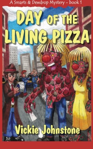 Day of the Living Pizza (A Smarts & Dewdrop Mystery) (Volume 1) (Zombie Pizza)