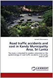 Road Traffic Accidents and Cost in Kandy Municipality Area, Sri Lank, Samath Dharmaratne, 3846547832