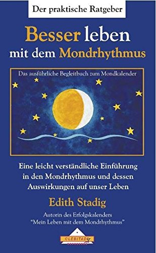 Besser leben mit dem Mondrhythmus: Eine leicht verständliche Einführung in den Mondrhythmus und dessen Auswirkungen auf unser Leben.