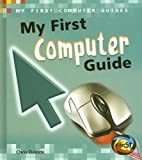 My First Computer Guide, Chris Oxlade, 1432900188