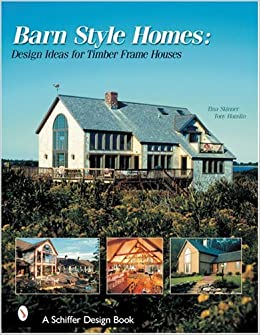 home design book. Barn Style Homes  Design Ideas For Timber Frame Houses Schiffer Book Collectors Tina Skinner 9780764313196 Amazon Com Books