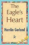 The Eagle's Heart, Hamlin Garland, 1421847361