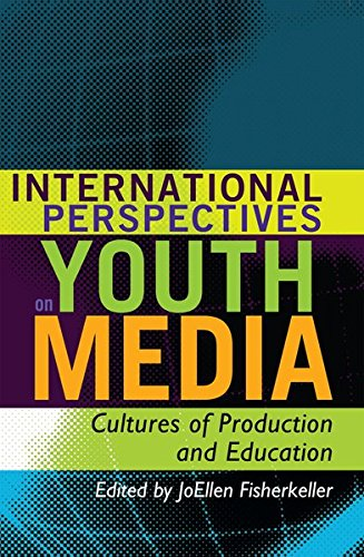 International Perspectives on Youth Media: Cultures of Production and Education (Mediated Youth)