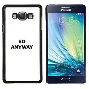 """Be-Star Único Patrón Plástico Duro Fundas Cover Cubre Hard Case Cover Para Samsung Galaxy A7 / SM-A700 ( Así todos modos divertido texto blanco confrontacional"""" )"""