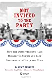 Not Invited to the Party : How the Demopublicans Have Rigged the System and Left Independents Out in the Cold, Bennett, James T., 1493900889