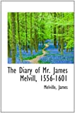 The Diary of Mr. James Melvill, 1556-1601, James Melville, 1110310234