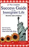 img - for The Complete Success Guide for the Immigrant Life: How to Survive * How to Thrive * How to be Fully Alive book / textbook / text book