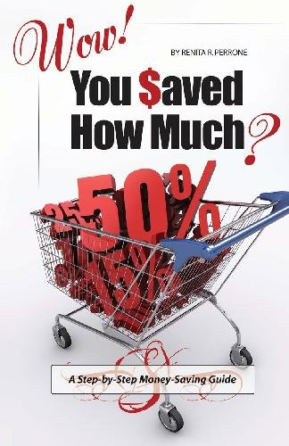 Wow! You Saved How Much?: A Step-by-Step Money-Saving Guide