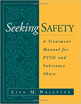 Seeking Safety: A Treatment Manual for PTSD and Substance Abuse ...