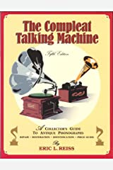 The Compleat Talking Machine; A Collector's Guide to Antique Phonographs Paperback