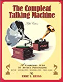 The Compleat Talking Machine; A Collector's Guide to Antique Phonographs