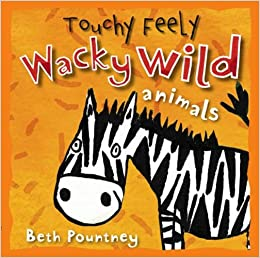 Touchy Feely: Wacky Wild Animals por Beth Pountney